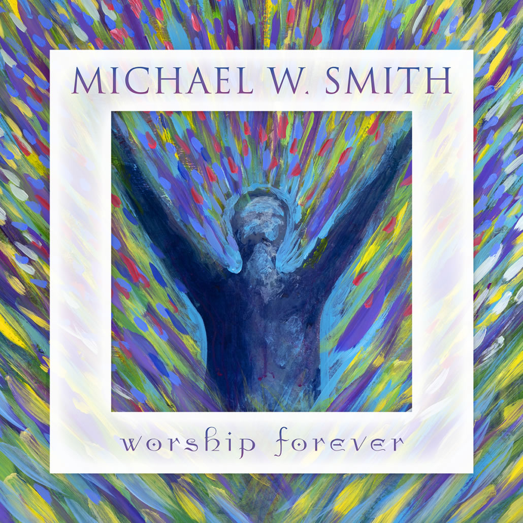 Michael W. Smith - Worship Forever