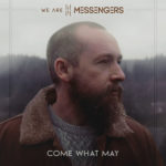 We Are Messengers - Come What May